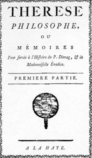 Thérèse Philosophe (1748) was a piece of enlighted pornography by Jean-Baptiste de Boyer, Marquis d'Argens, a subversive social commentary which targeted the Catholic Church and general attitudes of sexual repression.