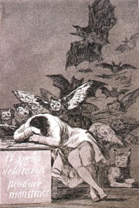 The Sleep of Reason Produces Monsters is a 1799 print by Goya from the Caprichos series. It is the image the sleeping artist surrounded by the winged ghoulies and beasties unleashed by unreason.  It illustrates Goya's commitment to the creative process and the Romantic spirit, the unleashing of imagination, emotions, and even nightmares.